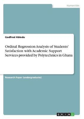 Ordinal Regression Analysis of Students' Satisfaction with Academic Support Services Provided by Polytechnics in Ghana by Godfred Abledu