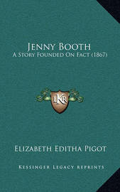 Jenny Booth: A Story Founded on Fact (1867) by Elizabeth Editha Pigot