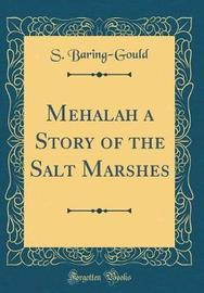 Mehalah a Story of the Salt Marshes (Classic Reprint) by S Baring.Gould