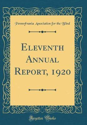 Eleventh Annual Report, 1920 (Classic Reprint) by Pennsylvania Association for the Blind
