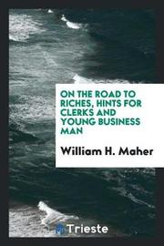 On the Road to Riches, Hints for Clerks and Young Business Man by William H Maher image