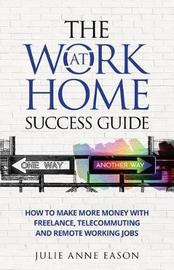 The Work at Home Success Guide by Julie Anne Eason