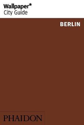 Wallpaper* City Guide Berlin by Wallpaper*