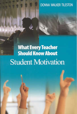 What Every Teacher Should Know About Student Motivation by Donna E. Walker Tileston image
