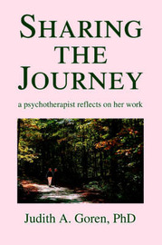 Sharing the Journey: A Psychotherapist Reflects on Her Work by Judith A. Goren PhD image