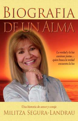 Biografia De Un Alma: Una Historia De Amor Y Coraje by Militza Segura-Landrau image