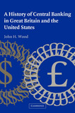 A History of Central Banking in Great Britain and the United States by John H Wood
