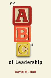 ABC's of Leadership by David M Hall, Ed.