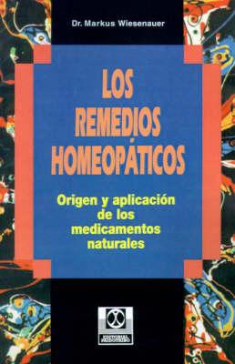 Los Remedios Homeopaticos Origen Y Aplication De Los Medicamentos Naturales by Markus Wiesenauer