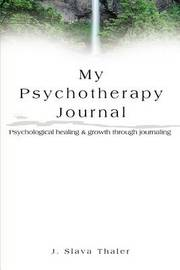 My Psychotherapy Journal: Psychological Healing & Growth Through Journaling by J. Slava Thaler image