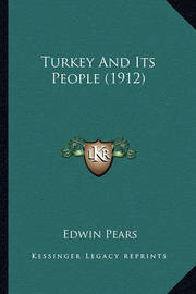 Turkey and Its People (1912) by Edwin Pears, Sir