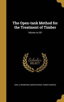 The Open-Tank Method for the Treatment of Timber; Volume No.101 by Carl G Crawford