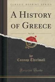 A History of Greece, Vol. 7 of 8 (Classic Reprint) by Connop Thirlwall