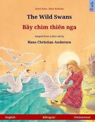 The Wild Swans - Bei Chim Dien Nga. Bilingual Children's Book Adapted from a Fairy Tale by Hans Christian Andersen (English - Vietnamese) by Ulrich Renz image