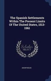 The Spanish Settlements Within the Present Limits of the United States, 1513-1561 by * Anonymous image