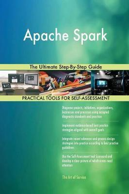Apache Spark the Ultimate Step-By-Step Guide by Gerardus Blokdyk image