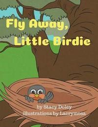 Fly Away, Little Birdie by Stacy Doley image