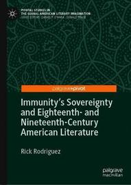 Immunity's Sovereignty and Eighteenth- and Nineteenth-Century American Literature by Rick Rodriguez