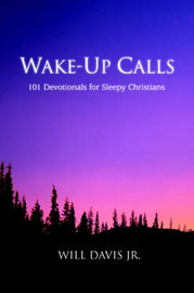Wake-Up Calls: 101 Devotionals for Sleepy Christians by Will Davis Jr.