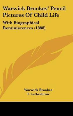 Warwick Brookes' Pencil Pictures of Child Life: With Biographical Reminiscences (1888) by T Letherbrow