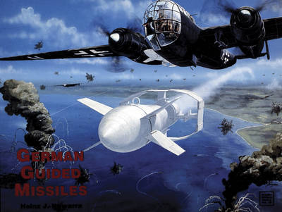 German Guided Missiles by Heinz,J. Nowarra