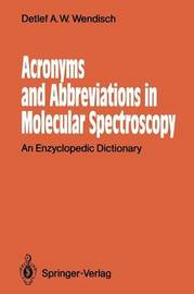 Acronyms and Abbreviations in Molecular Spectroscopy by Detlef A.W. Wendisch