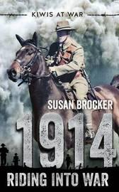 Kiwis at War: 1914 Riding into War by Susan Brocker
