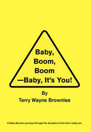 Baby, Boom, Boom-Baby, It's You! by Terry Wayne Brownlee