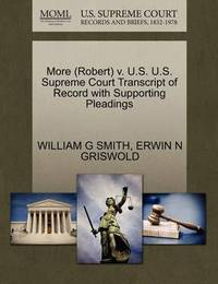 More (Robert) V. U.S. U.S. Supreme Court Transcript of Record with Supporting Pleadings by William G Smith