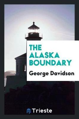 The Alaska Boundary by George Davidson
