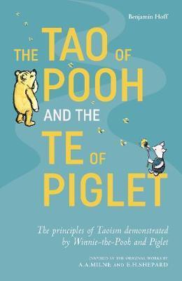 The Tao of Pooh & The Te of Piglet by Benjamin Hoff