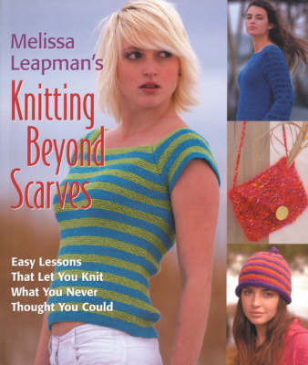 Melissa Leapman's Knitting Beyond Scarves: Easy Lessons That Let You Knit What You Never Thought You Could by Melissa Leapman image