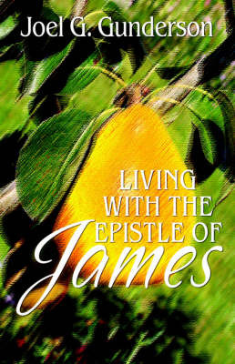 Living with the Epistle of James by Joel, G Gunderson image