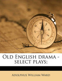 Old English Drama - Select Plays; by Adolphus William Ward