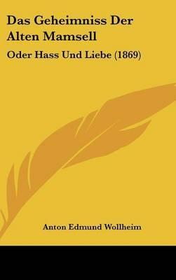 Das Geheimniss Der Alten Mamsell: Oder Hass Und Liebe (1869) by Anton Edmund Wollheim image
