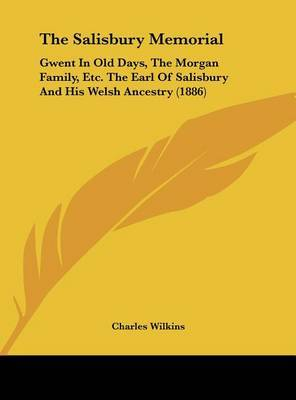 The Salisbury Memorial: Gwent in Old Days, the Morgan Family, Etc. the Earl of Salisbury and His Welsh Ancestry (1886) by Charles Wilkins image