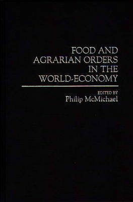Food and Agrarian Orders in the World-Economy by Philip D. McMichael