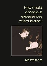 How Could Conscious Experiences Affect Brains? by Max Velmans image