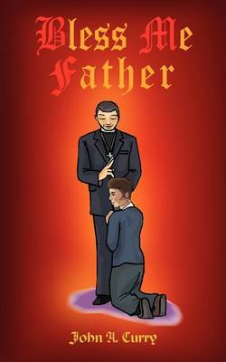 Bless ME Father by John A. Curry image