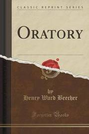 Oratory (Classic Reprint) by Henry Ward Beecher