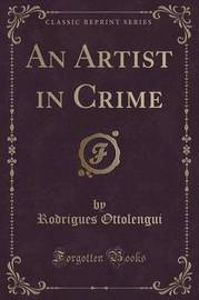 An Artist in Crime (Classic Reprint) by Rodrigues Ottolengui