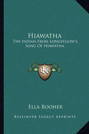 Hiawatha: The Indian from Longfellow's Song of Hiawatha by Ella Booher