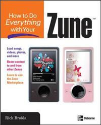 How to Do Everything with Your Zune by Rick Broida