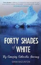 Forty Shades Of White by Ginni Bazlinton