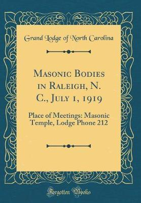 Masonic Bodies in Raleigh, N. C., July 1, 1919 by Grand Lodge of North Carolina