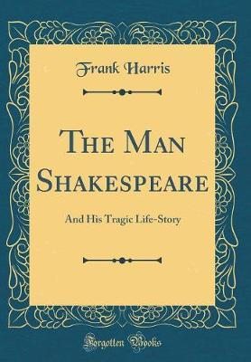 The Man Shakespeare by Frank Harris