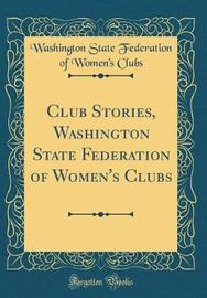 Club Stories, Washington State Federation of Women's Clubs (Classic Reprint) by Washington State Federation of Wo Clubs