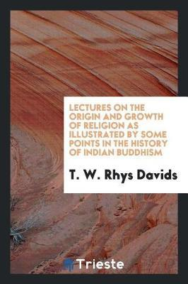 Lectures on the Origin and Growth of Religion as Illustrated by Some Points in the History of Indian Buddhism by T.W.Rhys Davids image