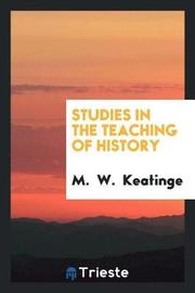 Studies in the Teaching of History by M Keatinge