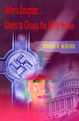 Hitler's Daughter... Wants to Occupy the White House by Timothy B. Benford image